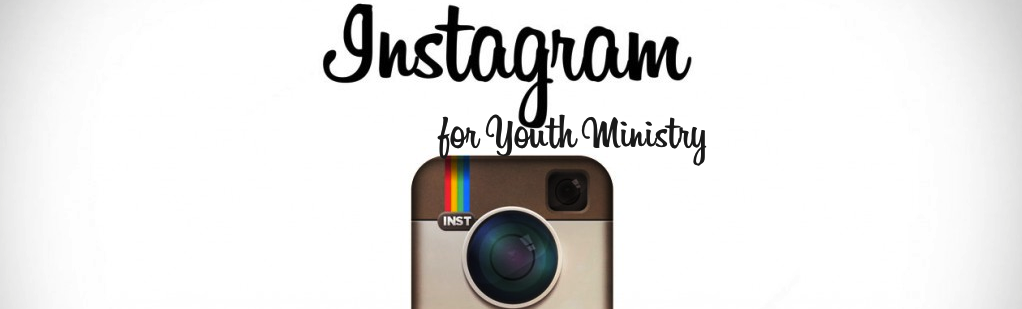 How to Use instagram for Youth Ministry