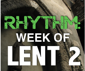 RHYTHM: Year C, Lent 2