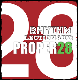 RHYTHM Lectionary: Year C, Proper 28